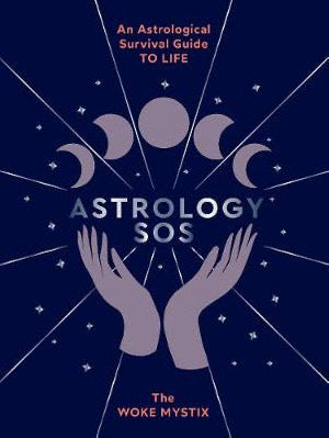 Astrology SOS An Astrological Survival Guide to Life | The Woke Mystix