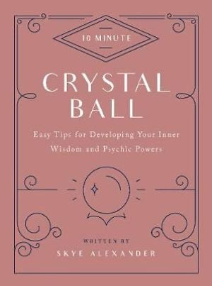 10 Minute Crystal Ball | Easy Tips for Developing Your Inner Wisdom and Psychic Powers | Skye Alexander