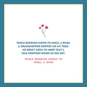 While Bending Down To Smell A Rose
