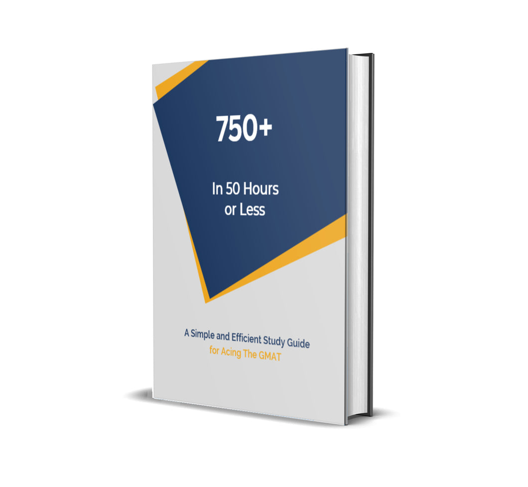 750+ In 50 Hours or Less | Self-Study Guide For Acing The GMAT