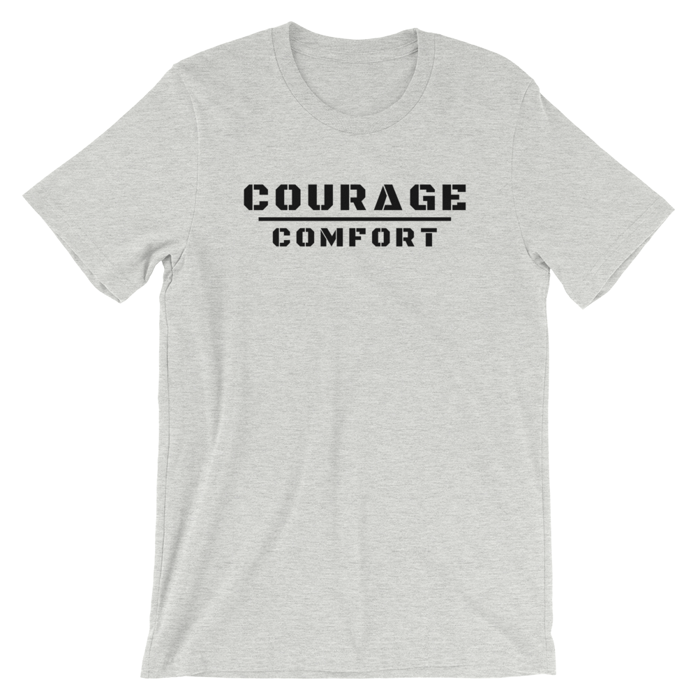 Courage Over Comfort - T-Shirt