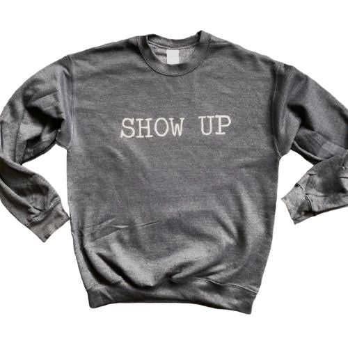 """Show Up"" Sweatshirt"