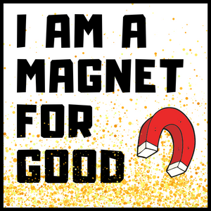 I Am A Magnet For Good Acrylic Magnet