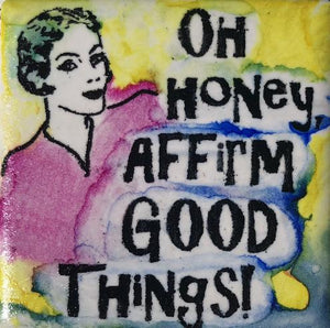 Oh Honey, Affirm Good Things! Magnet