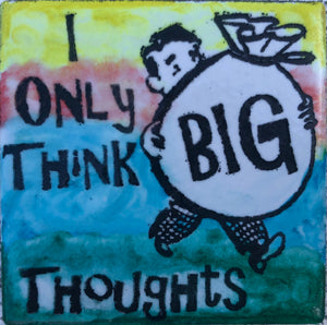 I Only Think Big Thoughts Magnet