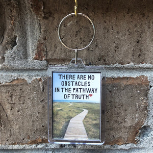 There Are No Obstacles in the Pathway of Truth Keychain