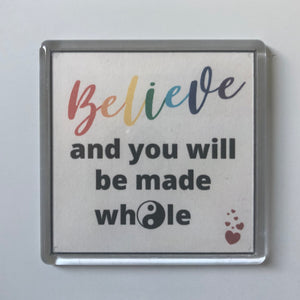 Believe And You Will Be Made Whole Acrylic Magnet