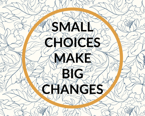 small choices make big changes