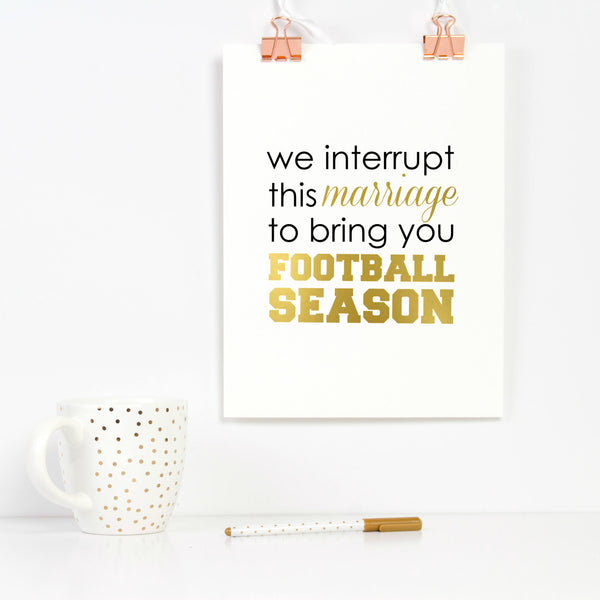 We Interrupt This Marriage to Bring You Football Season Wall Art Print