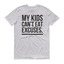 "Load image into Gallery viewer, ""MY KIDS CAN'T EAT EXCUSES"" T-SHIRT"