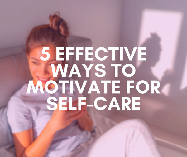 5 Effective Ways to Motivate Your Self Care