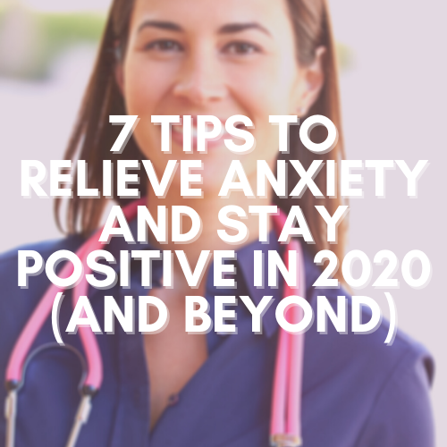 7 Tips to Relieve Anxiety and Stay Positive in 2020 (And Beyond)
