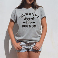 I Just Want To Be Stay At Home Dog Mom Tee