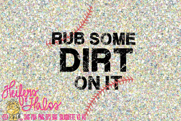 Rub Some Dirt on IT  distressed baseball, softball digital cut file, sublimation, printable, cricut, silhouette - Heifers and Halos Graphics