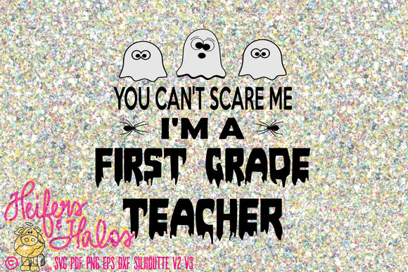 You can't scare me I'm a First Grade Teacher digital cut file, svg, pdf, png, eps, dxf, studio3, for t-shirts, decals Halloween