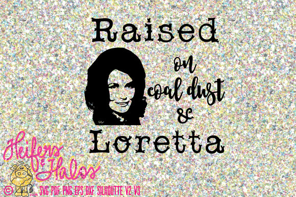 Raised on coal dust and Loretta digital cut file, svg, pdf, png, eps, dxf, studio3, cricut, silhouette, sublimation, printable - Heifers and Halos Graphics