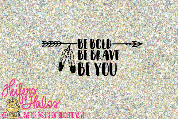 Be Bold, Be Brave, Be You arrow and feathers digital file, digital cut file, svg, pdf, png, eps, dxf, cricut, silhouette, t-shirt design - Heifers and Halos Graphics