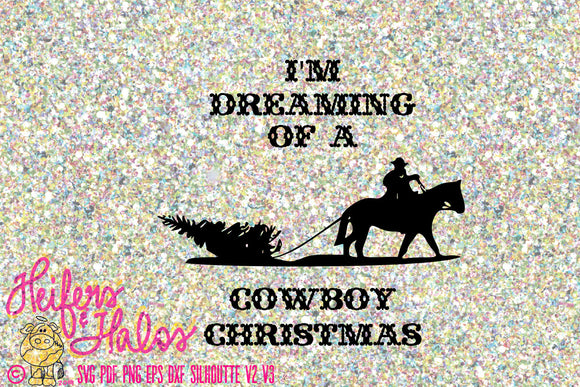 I'm Dreaming of a Cowboy Christmas svg, pdf, png, eps, dxf, studio3, country Christmas, western, perfect for t-shirts, cups. etc - Heifers and Halos Graphics