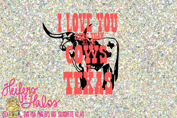 I love you more than all the cows in Texas - svg cut file. Yeti cups, t-shirts, decals - Heifers and Halos Graphics