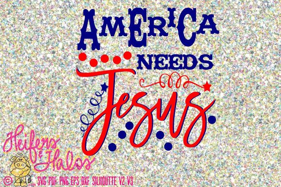 America needs Jesus - svg, png, jpg, dxf, eps cut file for silhouette and cricut - Heifers and Halos Graphics
