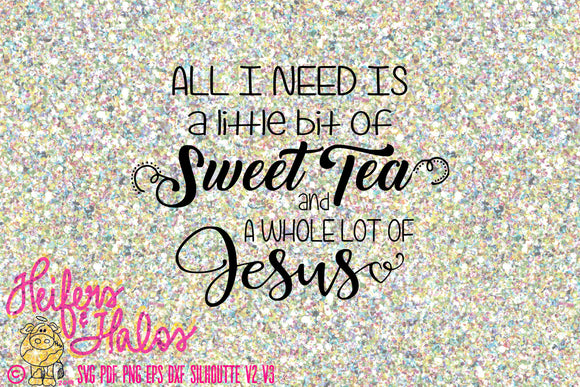 All I Need is a Little Bit of Sweet Tea - great for t-shirts if you love sweet tea and Jesus! - Heifers and Halos Graphics