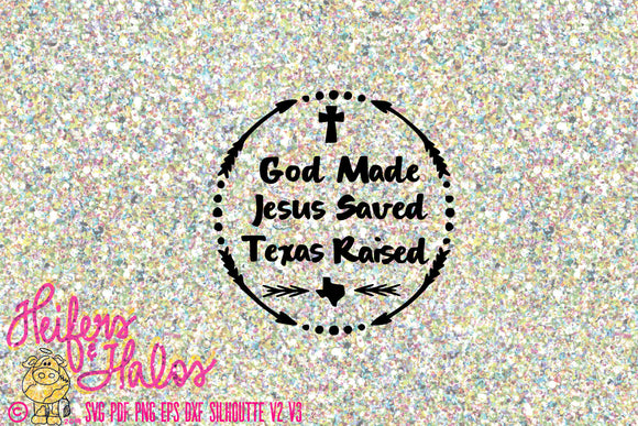 God Made, Jesus Saved, Texas Raised svg cut file for cricut and silhouette.  Texas pride for t-shirts, decals, yeti cups - Heifers and Halos Graphics