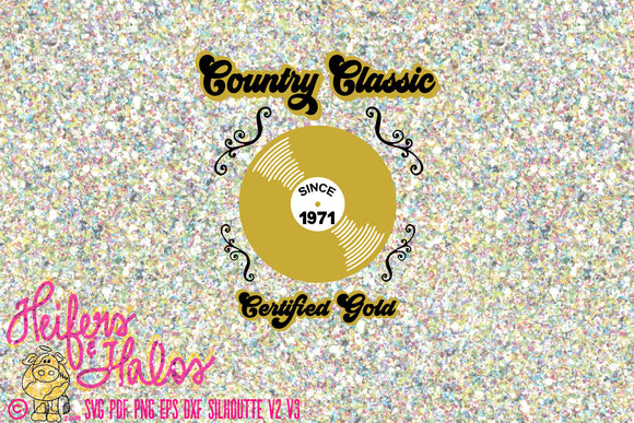 Country Classic certified gold record with custom year of birth, 1971, svg, pdf, png, eps, dxf, sublimation, printable clip art digital file - Heifers and Halos Graphics