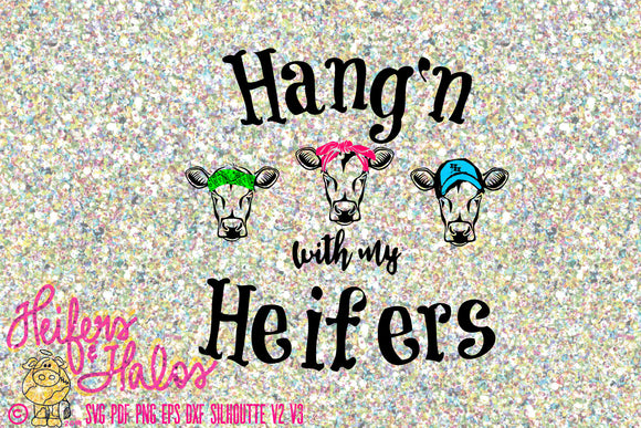 Hang'n with my heifers digital file, printable, sublimation, digital cut file, svg, pdf, png,eps, dxf, cricut, silhouette, cow svg - Heifers and Halos Graphics