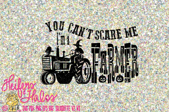 You can't scare me I'm a farmer svg, digital cut file, svg, pdf, png, eps, dxf studio3, studio, cricut, silhouette cameo, farm, Halloween
