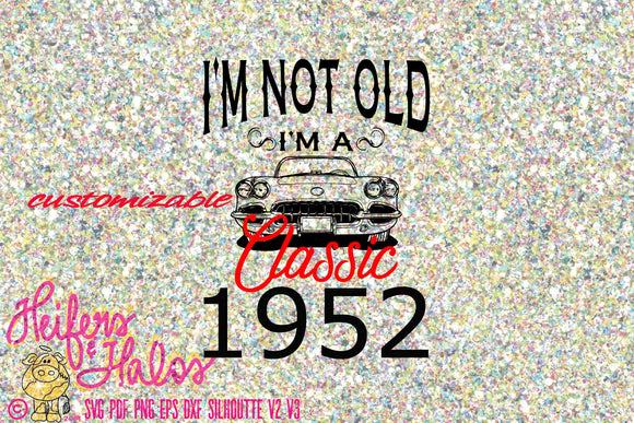 I'm not old, I'm a classic - changeable birthday digital file, digital cut file, svg, pdf, png, eps, cricut, silhouette, t-shirt design - Heifers and Halos Graphics