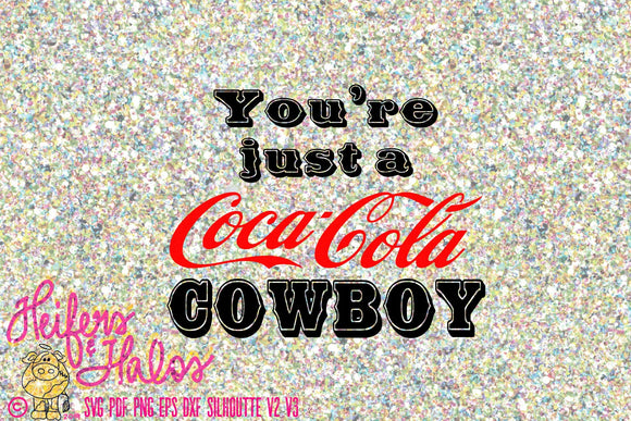 You're just a Coca-Cola Cowboy digital cut file punchy, ranchy, cowboy file for t-shirts, decals, cup design, cricut silhouette svg, studio3