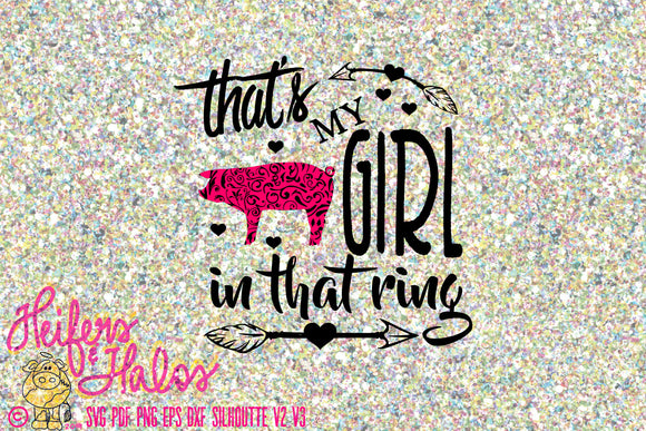 That's my girl in that ring show pig svg, pdf, png, eps, dxf CUT FILE for cricut and silhouette.  Use on t-shirts, decals, cups, show boxes
