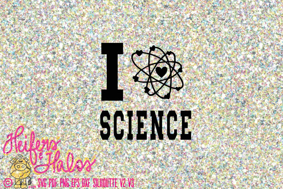 I love Science - atom - Heifers and Halos Graphics