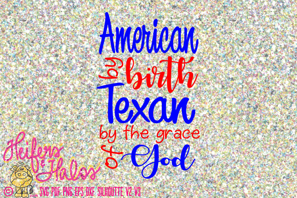 American by birth Texan by the grace of God svg digital cut file, sublimation, png, pdf, eps, dxf 4th of July - Heifers and Halos Graphics