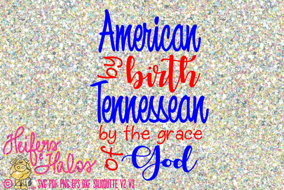 American by birth Tennessean by the grace of God svg, digital file, png, eps, dxf, pdf, 4th of July, cricut, silhouette, sublimation - Heifers and Halos Graphics