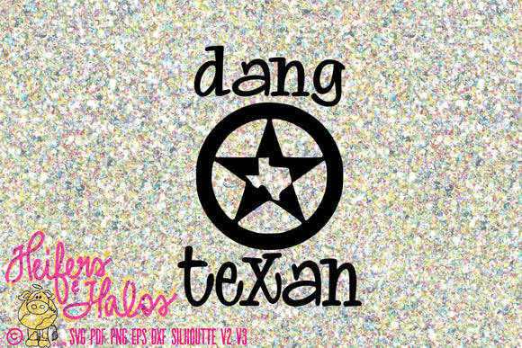 dang texan digital file for cutting machines, svg,png, eps, dxf, studio3, Texas pride, cricut, silhouette, punchy, ranchy - Heifers and Halos Graphics
