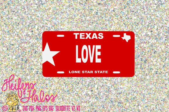 Love Texas License Plate, digital cut file for t-shirt, cup, or whatever design!  Svg, pdf, png, eps, dxf, studio, cricut, silhouette, cute - Heifers and Halos Graphics