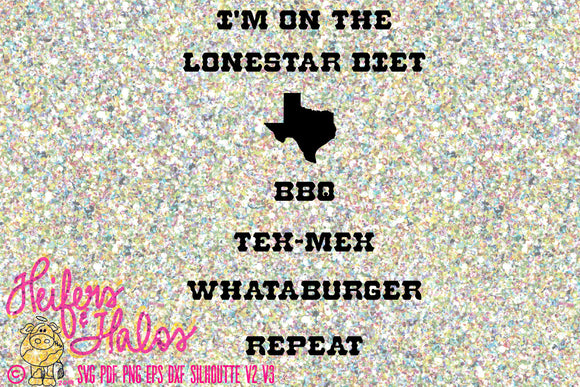 I'm on the Lonestar diet bbq, tex-mex, whataburger, repeat - the only diet to be on svg, cut file, for shirts and yeti decals - Heifers and Halos Graphics