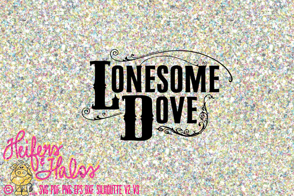Lonesome Dove - digital cut file, svg, pdf, png, jpg, dxf, eps for cricut and silhouette sublimation printable - Heifers and Halos Graphics