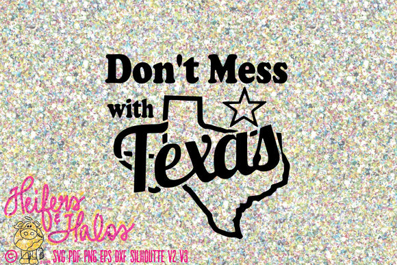 Don't Mess With Texas - tshirt, yeti cup, decal, cricut and silhouette file - Heifers and Halos Graphics