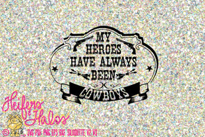 My heroes have always been cowboys - DIGITAL CUT file for Cricut and Silhouette.  Great to use on t-shirts, decals, cups. etc. - Heifers and Halos Graphics