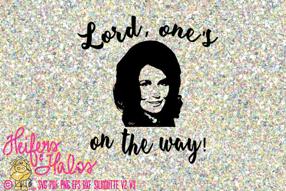 Loretta Lynn, One's on the way, new baby, svg, png, eps, dxf, pdf, studio3, studio, digital cut file, printable, sublimation - Heifers and Halos Graphics