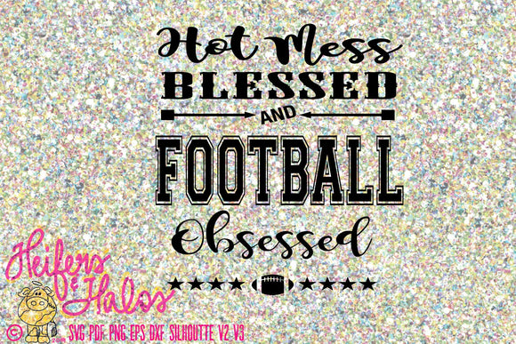 Hot mess, blessed, and FOOTBALL obsessed - digital cut file for cricut or silhouette.  Design for t-shirts, decals, yeti cups, caps - Heifers and Halos Graphics