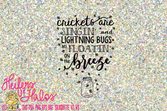 Crickets are singin' and lightning bugs are floatin' on the breeze svg cut file for cricut, cameo silhouette, great for t-shirts, decals - Heifers and Halos Graphics