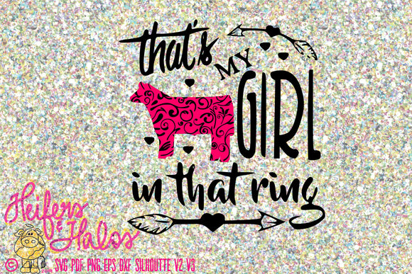 show steer - that's my girl in that ring digital  cut file, svg, pdf, png, eps, dxf, studio3, cricut, silhouette cut file, livestock show - Heifers and Halos Graphics