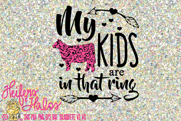 My Kids are in that Ring - show mom digital cut file for cricut and silhouette - livestock show, great for t-shirts and decals - Heifers and Halos Graphics