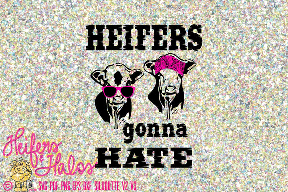 Heifers gonna hate digital file, digital cut file, printable, sublimation, svg, pdf, png, eps, dxf, cricut, silhouette, beef cow, heifer cow - Heifers and Halos Graphics