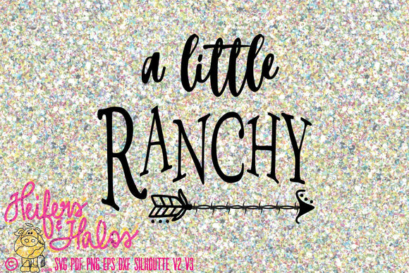 A little Ranchy digital file, digital cut file, printable, sublimation, cricut, silhouette, svg,pdf, png,eps, dxf, t-shirt design, ranch - Heifers and Halos Graphics