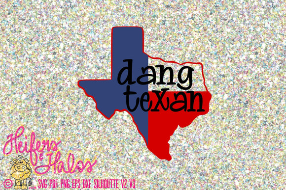 Dang Texan state digital file, digital cut file, printable, sublimation, svg, png, eps, dxf, studio3, pdf, cricut, silhouette - Heifers and Halos Graphics