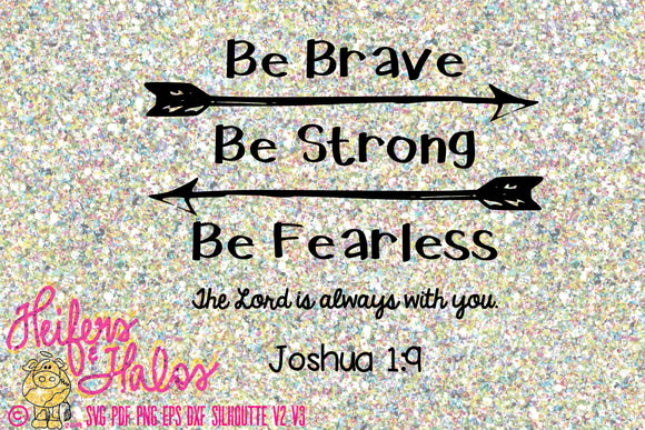 Be Brave, Be Strong, Be Fearless, Joshua 1:9, t-shirts, decal, cups, cricut, silhouette, svg, pdf, png, eps, dxf, studio3 - Heifers and Halos Graphics